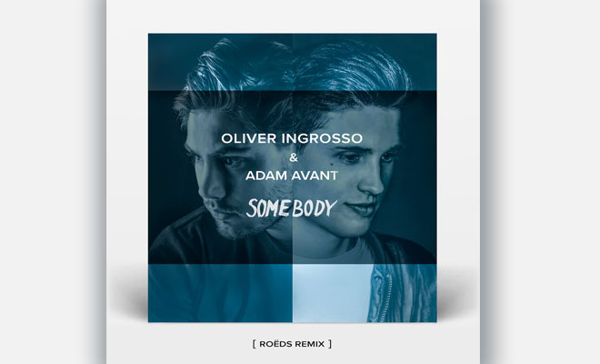 Full Stream: Oliver Ingrosso & Adam Avant - Somebody (ROËDS Remix)