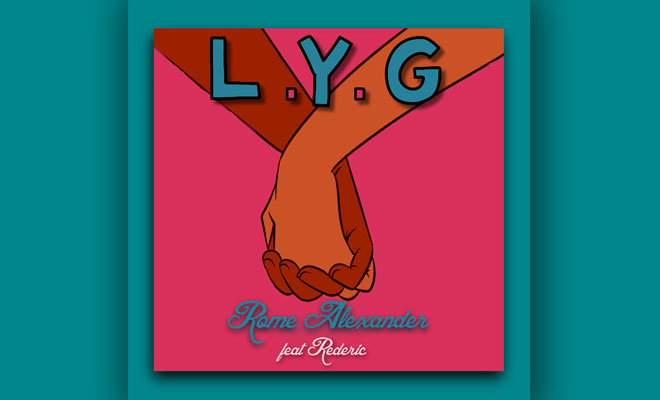 "Rome Alexander Releases New Single ""L.Y.G."" Featuring Rederic"