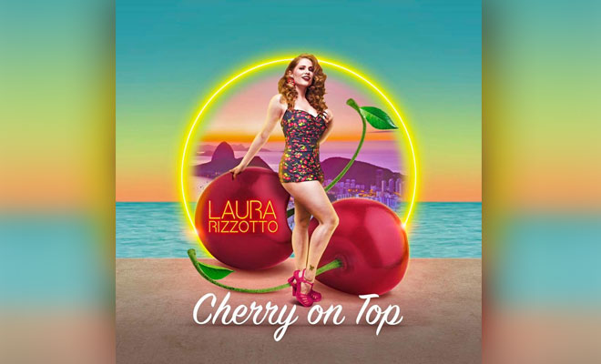 "Laura Rizzotto Has Just Released Her Stunning New Single ""Cherry On Top"""