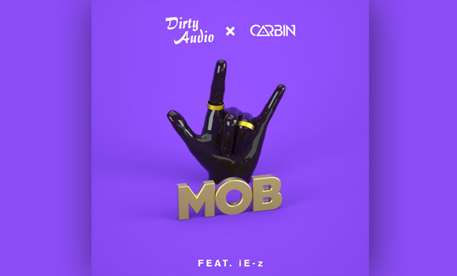 "Dirty Audio Releases ""Mob"" With Carbin Ft. i-Ez As A Free Download"