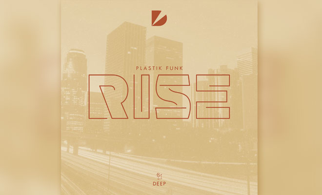"Plastik Funk's ""Rise"" Inspires You to Get Up to Get Down"
