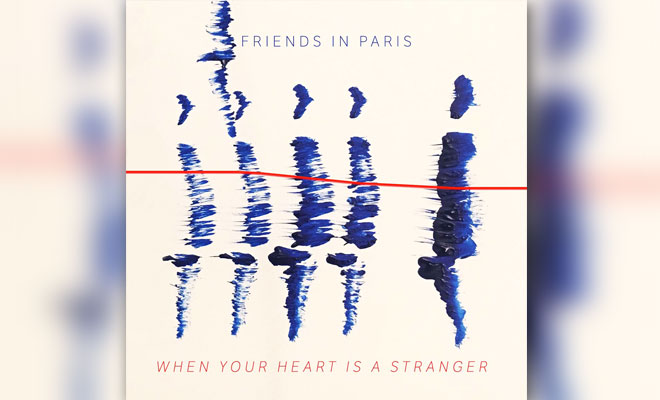 Friends In Paris — 'When Your Heart Is A Stranger' Remixes