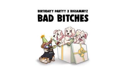 "Birthdayy Partyy Collaborates With BigSammyZ On ""Bad Bitches"""