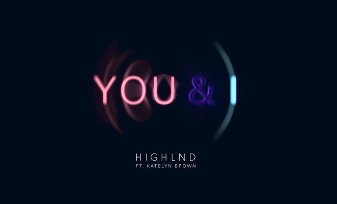 Full Stream: Highlnd feat. Katelyn Brown - You & I