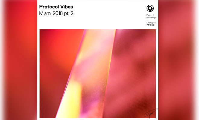 "Protocol Gears Up For ""Nicky Romero & Friends"" Miami Showcase and Releases ""Protocol Vibes - Miami 2018"" Part 2"