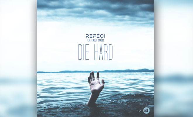 LISTEN NOW: Refeci feat. Emelie Cyreus - Die Hard