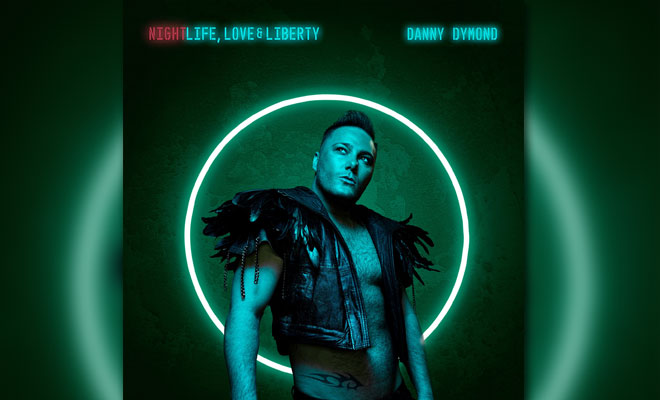 Danny Dymond Drops New Album 'Nightlife, Love, & Liberty'