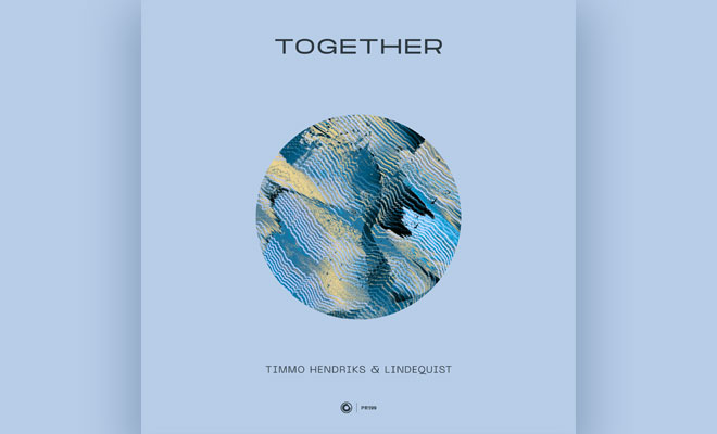 "Timmo Hendriks & Lindequist Go Back To The Roots Of Progressive On ""Together"""