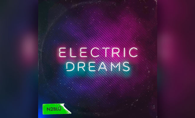 """Electric Dreams"" By N2BLÜ Will Give You Nostalgic Vibes — LISTEN"