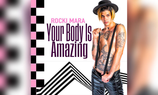 "LGBT Artist, Rocki Mara Debuts New Single ""Your Body Is Amazing"""