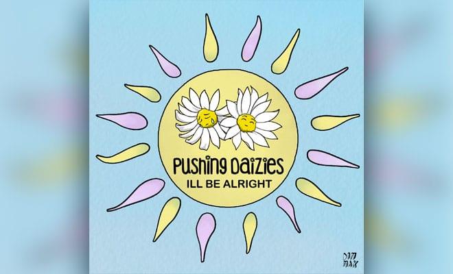 Pushing Daizies - I'll Be Alright